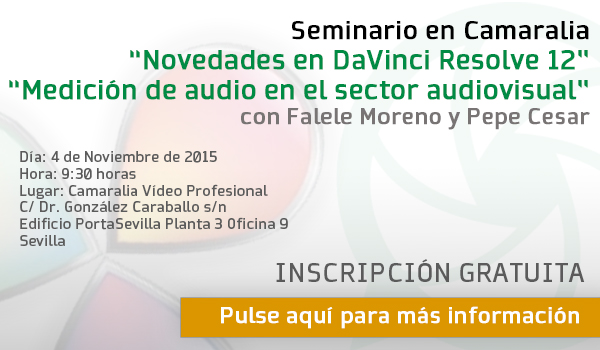 """Seminarios de """"Novedades en DaVinci Resolve 12"""" y """"Medición de audio en el sector audiovisual"""" el día 4 de Noviembre en Camaralia"""