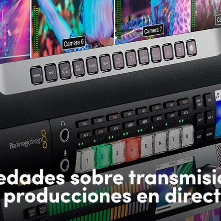 Novedades sobre transmisiones y producciones en directo