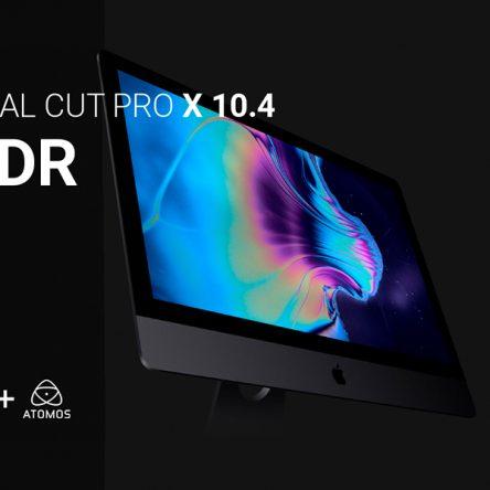 Apple Final Cut Pro X 10.4 y Atomos hacen más sencillo trabajar en HDR